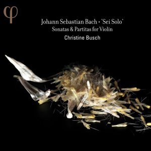 Christine Busch - Johann Sebastian Bach: 'Sei Solo' - Sonatas & Partitas for Violin (2013) [HDTracks]