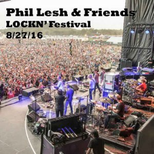 Phil Lesh & Friends - 2016-08-27 Lockn Music Festival, Arrlington, VA (2016)
