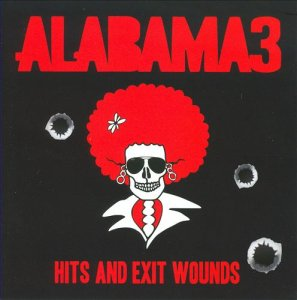 Alabama 3 - Hits & Exit Wounds (2008)