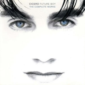 Cicero - Future Boy: The Complete Works (2016)