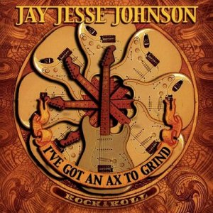 Jay Jesse Johnson - I've Got An Ax To Grind (2007)