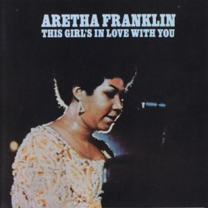 Aretha Franklin - This Girl's In Love With You (1970) [1993]