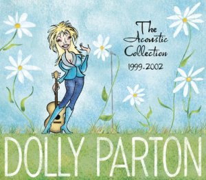 Dolly Parton - The Acoustic Collection 1999-2002 [3CD Box Set] (2006)
