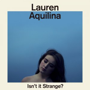 Lauren Aquilina - Isn't It Strange? (2016)