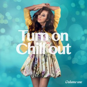 VA - Turn On Chill Out Vol 1 (Summer Chill Finest Tunes) (2016)
