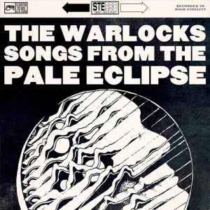 The Warlocks - Songs From The Pale Eclipse (2016)