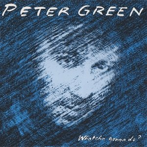 Peter Green - Whatcha Gonna Do? (1991)