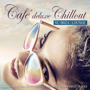 VA - Cafe Deluxe Chillout Nu Ibiza Lounge (A Fine Selection Of 27 Ambient & Smooth Downbeat Tracks) (2016)