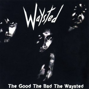 Waysted - The Good, The Bad, The Waysted (1985)