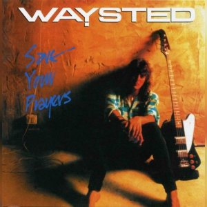 Waysted - Save Your Prayers (1986)