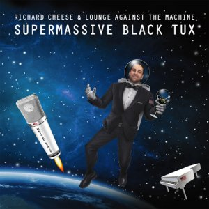 Richard Cheese & Lounge Against The Machine - Supermassive Black Tux (2015)