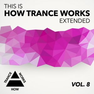 VA - This Is How Trance Works Extended Vol 8 (2016)
