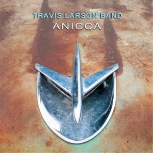 Travis Larson Band - Anicca (2016)