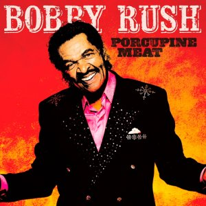 Bobby Rush - Porcupine Meat (2016)