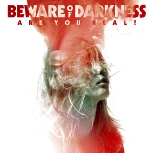 Beware Of Darkness - Are You Real (2016)