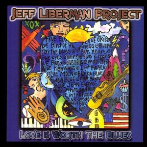 Jeff Liberman Project - Love Is Worth the Blues (2002)