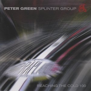Peter Green Splinter Group - Reaching The Cold 100 (2003)