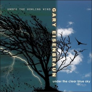 Gary Eisenbraun - Under the Howling Wind / Under the Clear Blue Sky (2013)