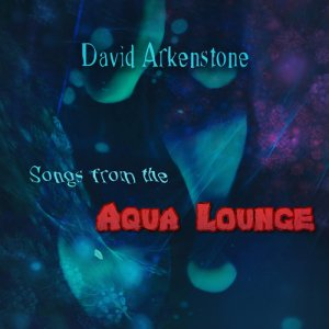 David Arkenstone - Songs from the Aqua Lounge (2016)
