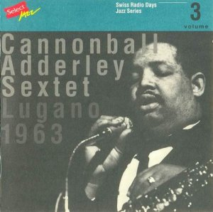 Cannonball Adderley Sextet - Lugano, 1963 (1995)