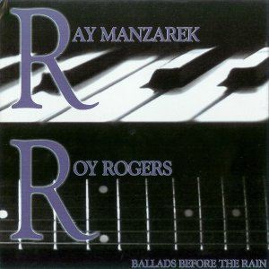 Ray Manzarek & Roy Rogers - Ballads Before The Rain (2008)