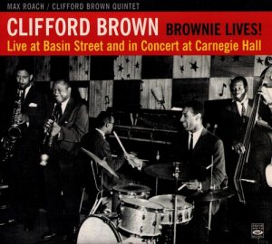 Max Roach-Clifford Brown Quintet - Brownie Lives! Live at Basin Street and in Concert at Carnegie Hall (2005)