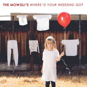 The Mowgli's - Where'd Your Weekend Go? (2016)