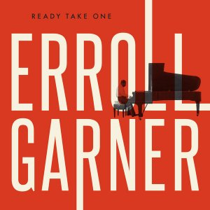 Erroll Garner - Ready Take One (2016)
