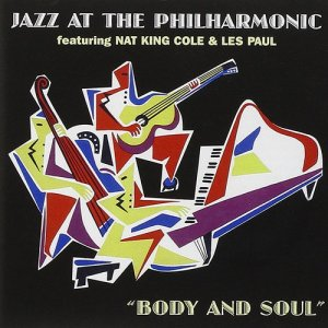 Nat King Cole & Les Paul - Jazz at the Philharmonic - Body & Soul (2001) [Remastered]