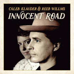 Caleb Klauder & Reeb Willms - Innocent Road (2016)