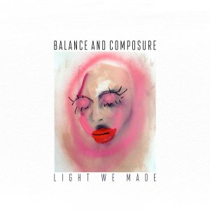 Balance & Composure - Light We Made (2016)