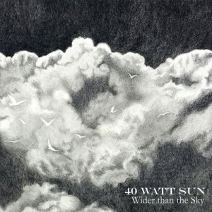 40 Watt Sun - Wider than the Sky (2016)