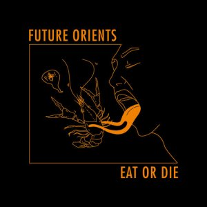 Future Orients - Eat Or Die (2016)