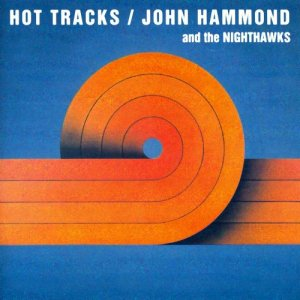 John Hammond & The Nighthawks - Hot Tracks (1979)