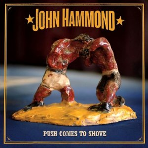 John Hammond - Push Comes To Shove (2007)