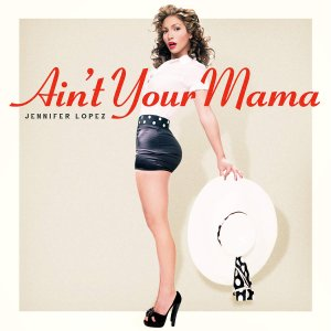 Jennifer Lopez - Ain't Your Mama (Single) (2016)