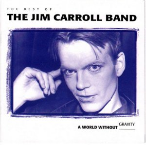 The Jim Carroll Band - A World Without Gravity: The Best Of (1993)
