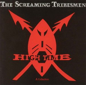 The Screaming Tribesmen - High Time - A Collection (1990)