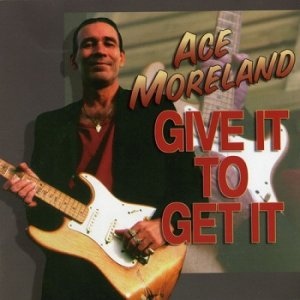Ace Moreland - Give It To Get It (2000)