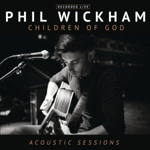 Phil Wickham - Children Of God (Acoustic Sessions) (2016)
