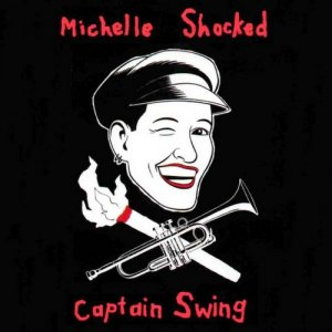 Michelle Shocked - Captain Swing (1989)