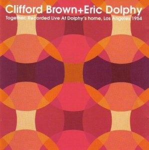 Clifford Brown & Eric Dolphy - Together (2005)