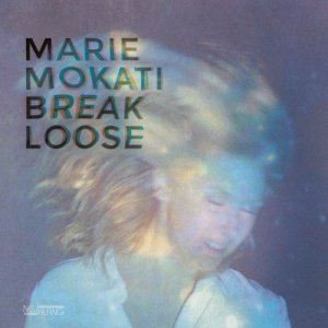 Marie MOKATI - Break Loose (2016) [HDTracks]