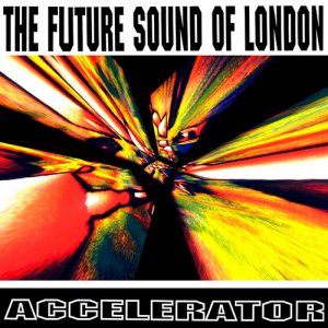 The Future Sound Of London - Accelerator (25th Anniversary Edition) (2016)