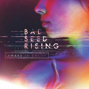 Bad Seed Rising - Awake In Color (2016)
