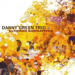 Danny Green Trio - Altered Narratives (2016)