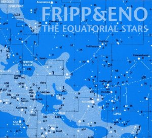 Fripp & Eno - The Equatorial Stars (2004)
