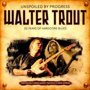 Walter Trout - Unspoiled By Progress: 20 Years of Hardcore Blues (2009)