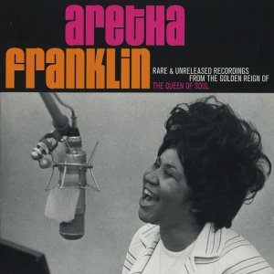 Aretha Franklin - Rare & Unreleased Recordings From The Golden Reign Of The Queen Of Soul (2007)