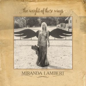 Miranda Lambert - The Weight Of These Wings (2016)